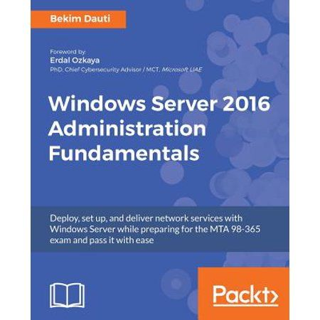 Role Description Of A Server Of Windows Server 2016 Administration Fundamentals Deploy Set Up and Deliver Network Services with Windows Server while Preparing for the Mta 98 365 Exam and Pass It with Ease Paperback