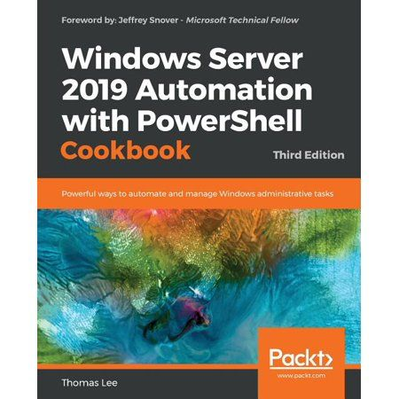 Role Description Of A Server Of Windows Server 2019 Automation with Powershell Cookbook Third Edition Powerful Ways to Automate and Manage Windows Administrative Tasks Paperback